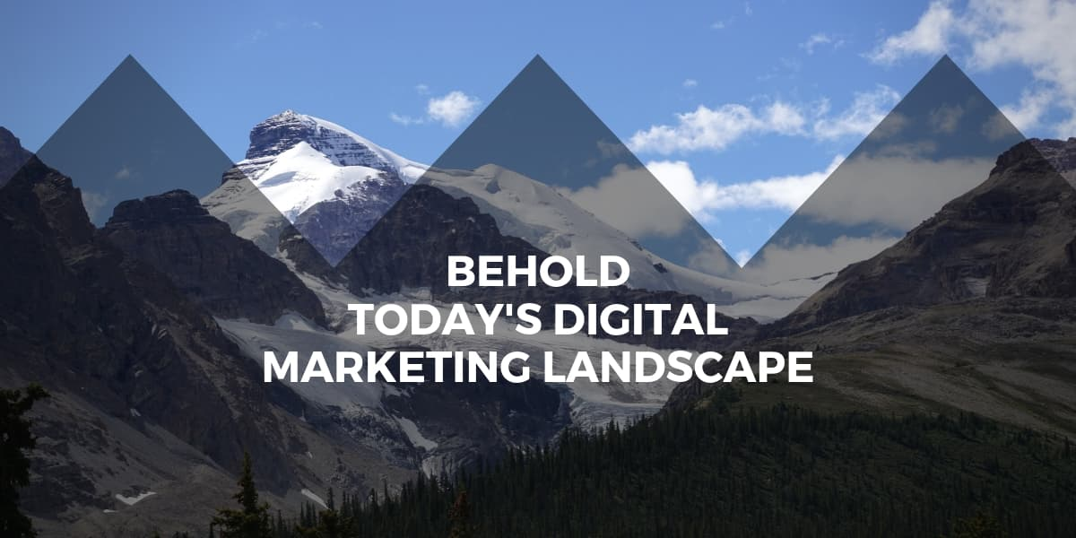Behold Today's Digital Marketing Landscape