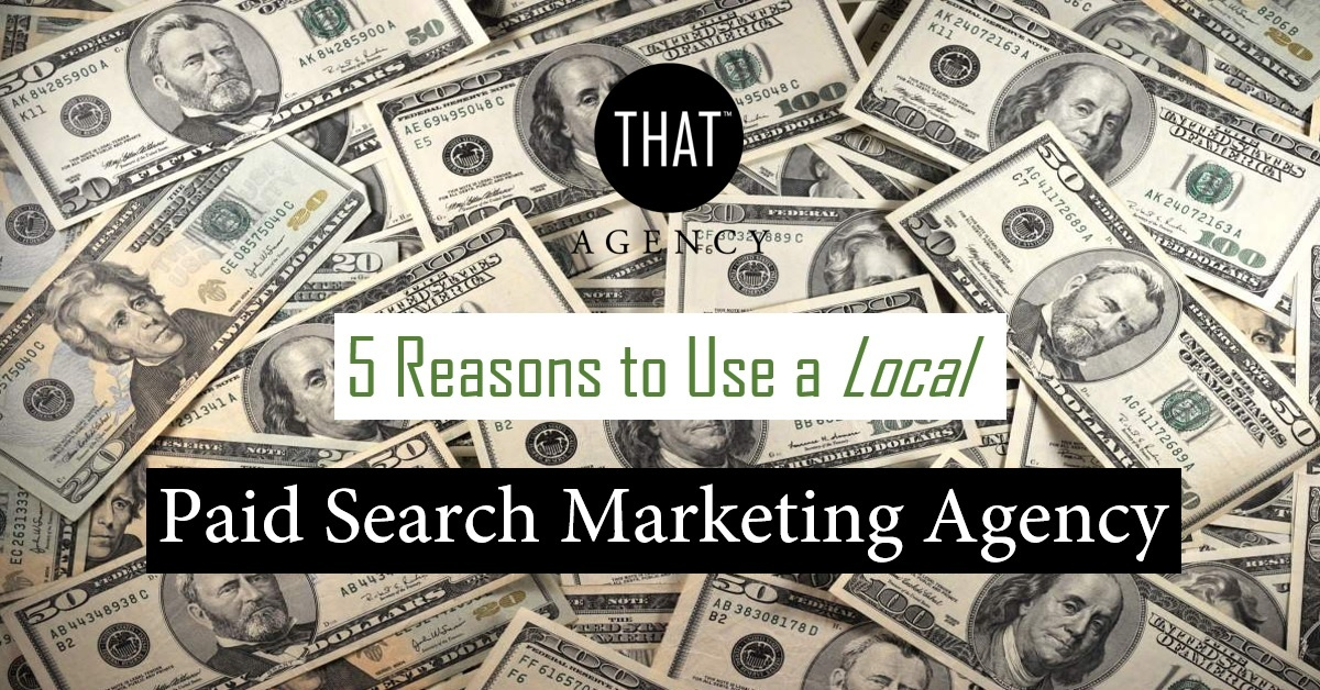 5 Reasons to use a Local Paid Search Marketing Agency